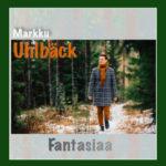 Markku Uhlbäckiltä uusi sinkku – Fantasiaa